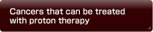 Cancers that can be treated with proton therapy